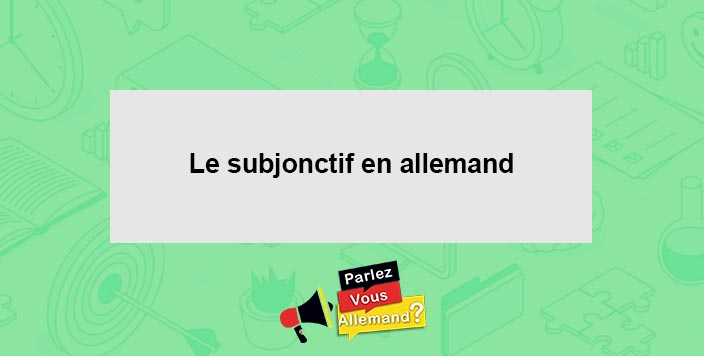apprendre subjonctif allemand