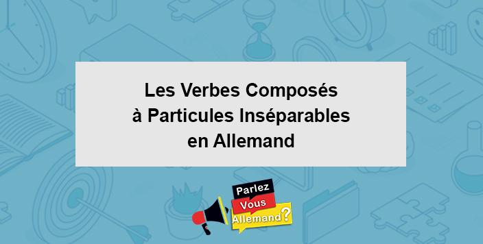 les verbes composés a particules inseparables Allemand