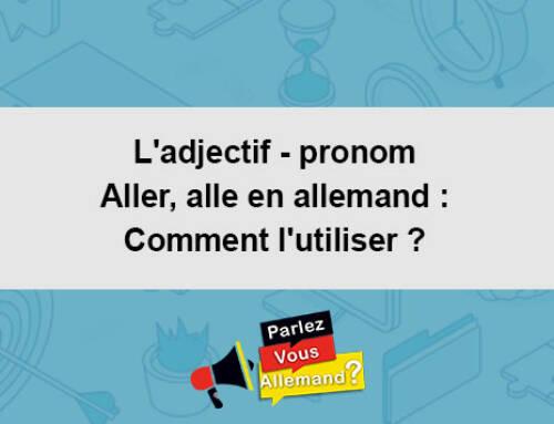 L'adjectif – pronom Aller / alle en allemand : Comment l'utiliser ?
